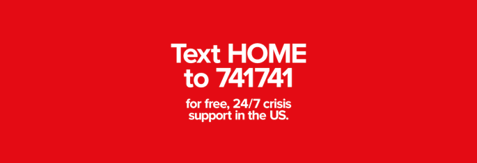 Text+HOME+to+741741+for+free+24+7+crisis+support+in+the+US